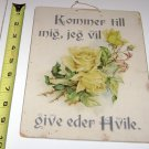 """come unto me I will give you rest"" Swedish Christian Wall Hanger ~ Yellow Roses"