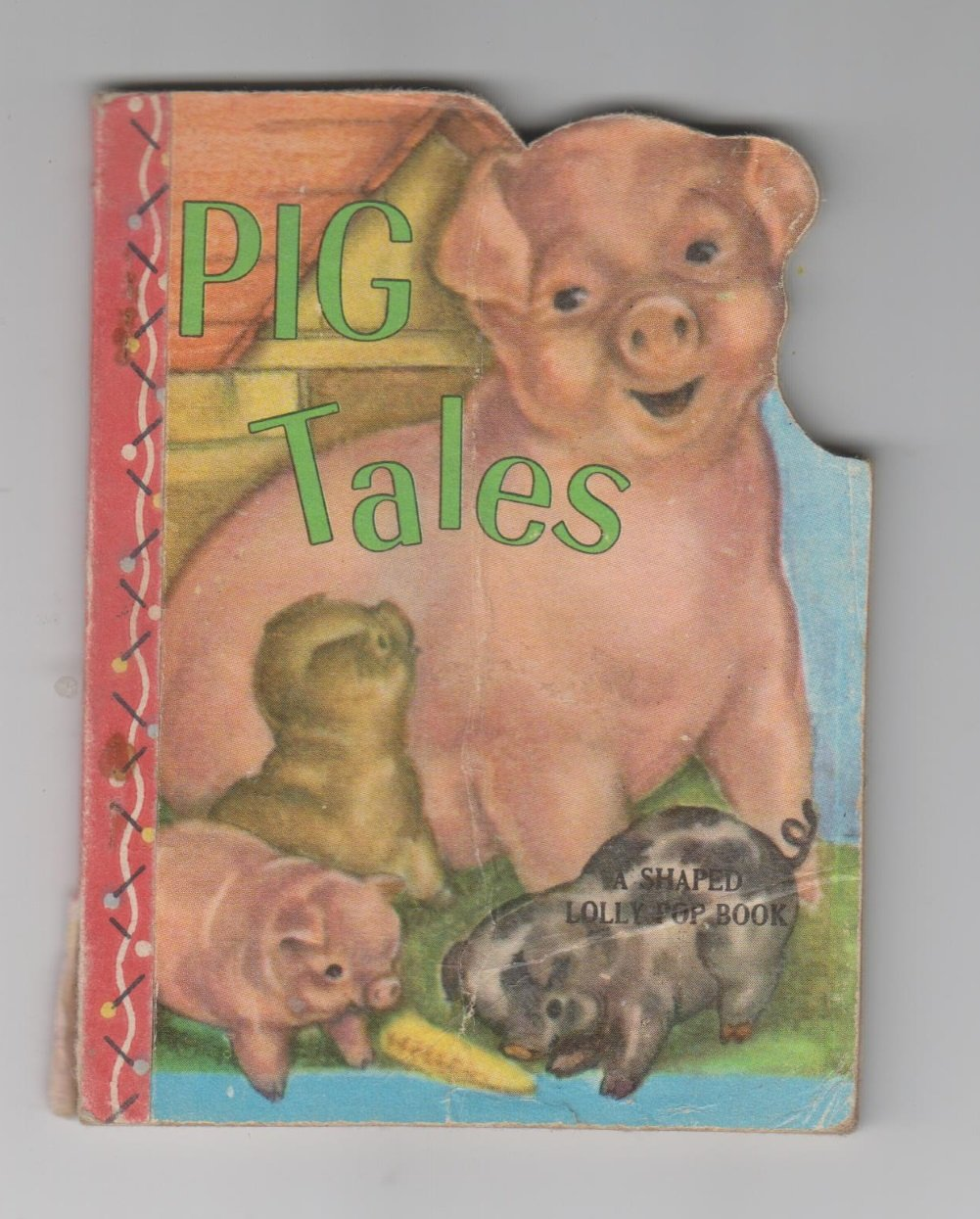 Pig Tales ( A Shaped Lolly Pop Book ) Kenosha,Wisconsin,Samuel Lowe Company,1949