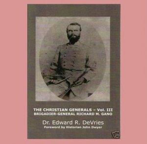 THE CHRISTIAN GENERALS VOL. III - Brigadier General James Montgomery Gano (Book)