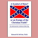 A SYMBOL OF HATE? or an ENSIGN OF THE CHRISTIAN FAITH? The Truth About the Confederate Battle Flag