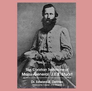 THE CHRISTIAN TESTIMONY OF MAJOR-GENERAL JAMES EWELL BROWN STUART (J. E. B.) - book