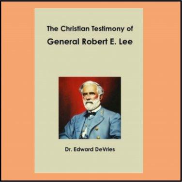 THE CHRISTIAN TESTIMONY OF GENERAL ROBERT E. LEE - hardback book