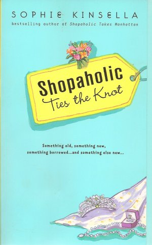 Shopaholic Ties the Knot by Sophie Kinsella 2003, Paperback Book 3 in series
