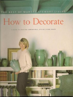 Martha Stewart How to Decorate Guide to Creating Living Spaces