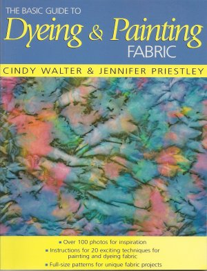 Dyeing and Painting Fabric book by Cindy Walter and Jennifer Priestley
