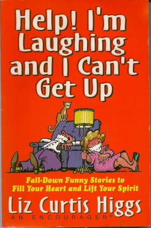 Help! I'm Laughing And I Can't Get Up Fall-down Funny Stories book by Liz Curtis Higgs