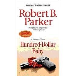 HUNDRED-DOLLAR BABY by ROBERT B. PARKER - A SPENSER NOVEL