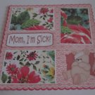 """Mom I'm Sick Girl a""-Premade Scrapbook Page 12x12"