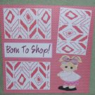 """Born To Shop""-Premade Scrapbook Page 12x12"