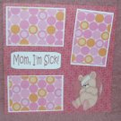 """Mom I'm Sick Girl 2""-Premade Scrapbook Page 12x12"