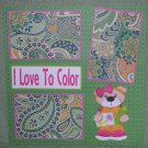"""I Love To Color""-Premade Scrapbook Page 12x12"