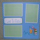 """I Love To Read ss""-Premade Scrapbook Page 12x12"