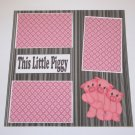 """This Little Piggy""-Premade Scrapbook Page 12x12"