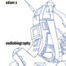 6375CD - Adam X - Audiobiography (CD) X-SIGHT RECORDS
