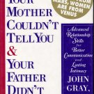 What Your Mother Couldn't Tell You & Your Father Didn't Know by John Gray, Ph. D