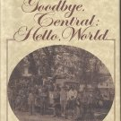 Goodbye, Central: Hello, World (A Centennial History of Northwestern Bell) by James C. Rippey
