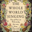 The Whole World Singing (Songs of Praise and Work and Joy From Many Lands) by Edith Lovell Thomas