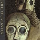 The Great Ages of Man Cradle of Civilization by Samuel Noah Kramer