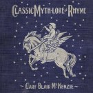Classic Myth-Lore in Rhyme by Cary Blair McKenzie