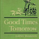 Good Times Tomorrow by Arthur I. Gates and Celeste Comegys Peardon