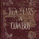 Ten Year A Cowboy by C. C. Post