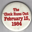 The Clock Runs Out February 15, 1984 Button