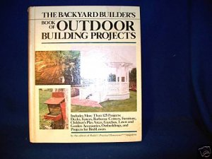 BACKYARD BUILDER'S BOOK OF OUTDOOR BUILDING PROJECTS