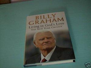 BILLY GRAHAM LIVING IN GOD'S LOVE THE NEW YORK CRUSADE