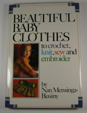 Beautiful Baby Clothes to Crochet Knit Sew and Embroider