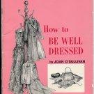 Vintage 60s How To Be Well Dressed Book (SC) Joan O'Sullivan Amy Vanderbilt Success Women