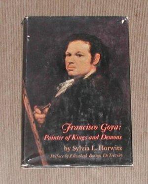 FRANCISCO GOYA: PAINTER OF KINGS AND DEMONS