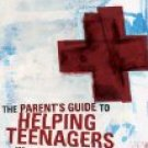 A PARENTS GUIDE to HELPING TEENAGERS IN CRISIS: by Rich Van Pelt & Jim Hancock