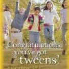 CONGRATULATIONS YOU'VE GOT TWEENS! : Preparing your child for adolescence by Paul Pettit