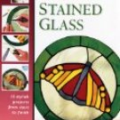STAINED GLASS: 15 stylish projects from start to finish  by Lynette Wrigley