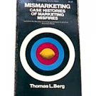 Mismarketing;: Case histories of marketing misfires