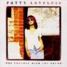 The Trouble With the Truth - Loveless, Patty (CD 1996)