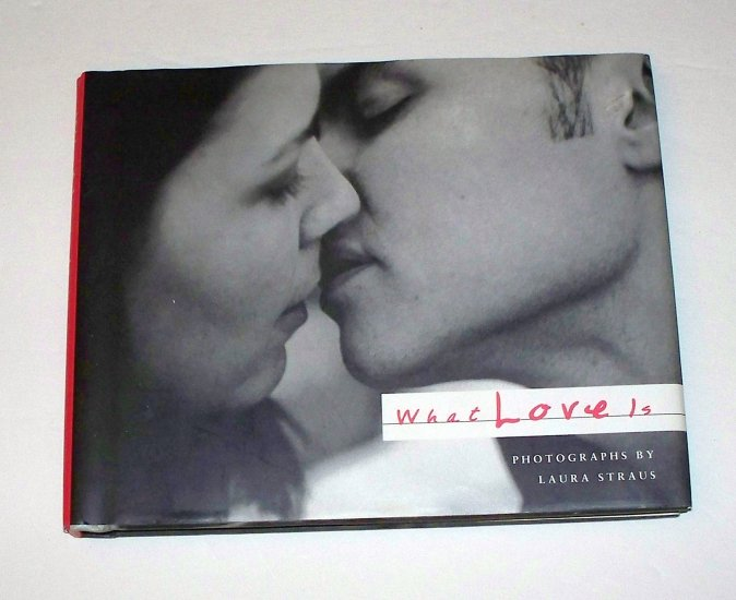 WHAT LOVE IS Photographs by Laura Straus 2000 HC DJ