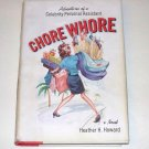 CHORE WHORE Heather H Howard 2005 HC DJ 1st ED