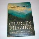 THIRTEEN MOONS Charles Frazier HC DJ 1st/ 1ST