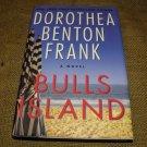 BULLS ISLAND Dorothea Benton Frank 2008 HC DJ 1st ED 1st Print