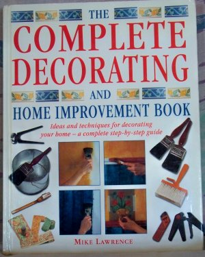 The Complete Decorating and Home Improvement Book, Mike Lawrence