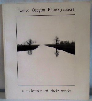 TWELVE OREGON PHOTOGRAPHERSOF THEIR WORKS PB 1974