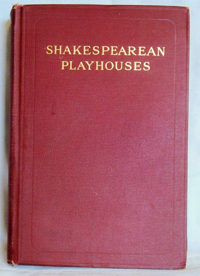 Shakespearean Playhouses, Joseph Quincy Adams, Copyright 1917