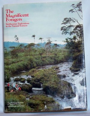 The Magnificent Foragers Smithsonian Explorations in the Natural Sciences, Copyright 1978