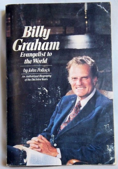 Billy Graham Evangelist to the World, John Pollock, Copyright 1979