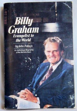 Billy Graham Evangelist to the World, John Pollock, Copyright 1979