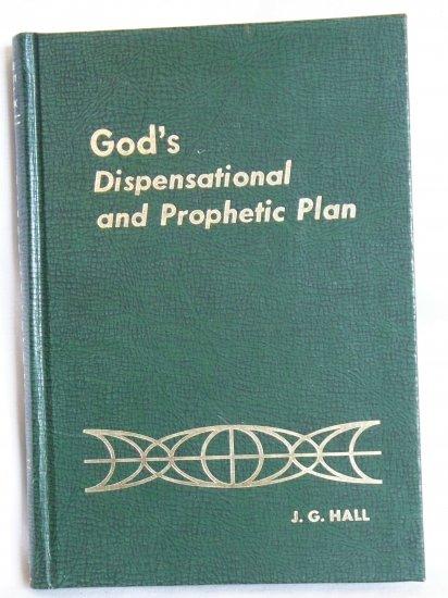God's Dispensational and Prophetic Plan, J.G. Hall, Copyright 1972