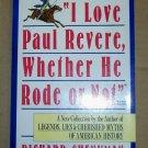 """"""" I Love Paul Revere, Whether He Rode or Not"""", Richard Shenkaman"""