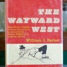 The Wayward West, William J. Barker