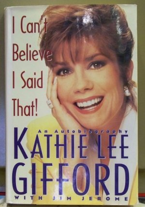 I Can&#039;t Believe I Said That!, Kathie Lee Gifford with Jim Jerome
